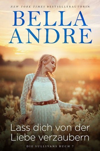 Lass dich von der Liebe verzaubern (Die Sullivans 7) - Come A Little Bit Closer, German edition ebook by Bella Andre