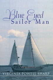 Blue Eyed Sailor Man ebook by Virginia Powell Sharp