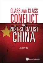 Class and Class Conflict in Post-Socialist China ebook by Alvin Y So