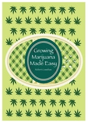 Growing Marijuana Made Easy ebook by Robert Crawshaw