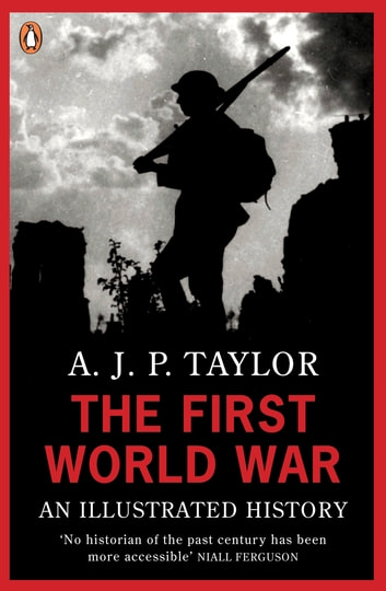 The First World War - An Illustrated History ebook by Professor A J P Taylor