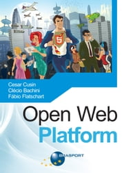 Open Web Platform ebook by Fábio Flatschart,Clécio Bachini,Cesar Cusin