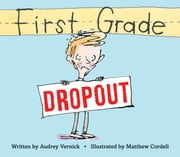 First Grade Dropout ebook by Audrey Vernick,Matthew Cordell