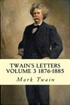 Twain's Letters Volume 3 1876-1885 ebook by