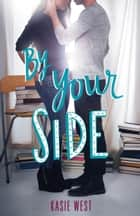 By Your Side ebook by Kasie West