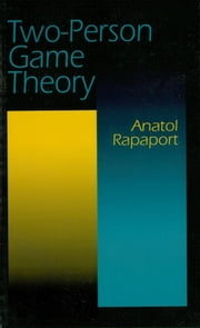 Two-Person Game Theory ebook by Anatol Rapoport