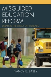 Misguided Education Reform - Debating the Impact on Students ebook by Nancy E. Bailey