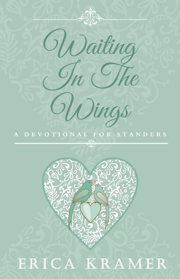 Waiting In The Wings: A Devotional for Standers ebook by Erica Kramer