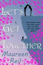 Let's Get Together ebook by Maureen Reil