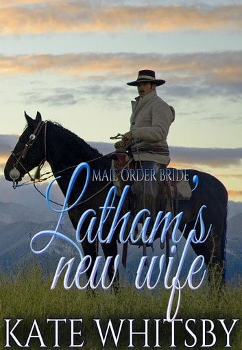 Mail Order Bride - Latham's new wife ebook by Kate Whitsby