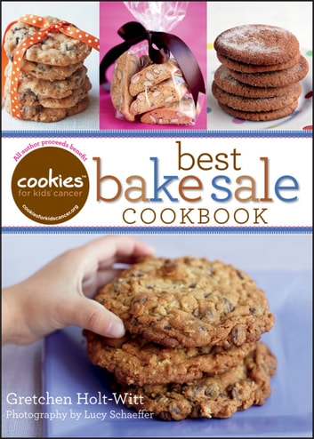 Cookies for Kids' Cancer: Best Bake Sale Cookbook eBook by Gretchen Holt-Witt