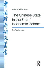 The Chinese State in the Era of Economic Reform : the Road to Crisis: Asia and the Pacific - Asia and the Pacific ebook by Jay D White