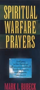 Spiritual Warfare Prayers ebook by Mark I. Bubeck