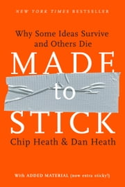 Made to Stick - Why Some Ideas Survive and Others Die ebook by Chip Heath, Dan Heath