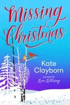 Missing Christmas ebook by Kate Clayborn