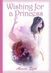 Wishing for a Princess ebook by Alessio Sgrò