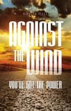 Against the Wind - You've Got the Power ebook by Rosita Hall