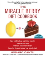 The Miracle Berry Diet Cookbook ebook by Homaro Cantu