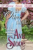 By Any Other Name ebook by Ava Stone