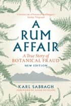 A Rum Affair - A True Story of Botanical Fraud ebook by Karl Sabbagh, Adam Nicolson