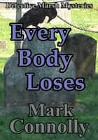 Every Body Loses - Detective Marsh Mysteries, #6 ebook by Mark Connolly