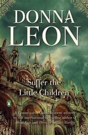 Suffer the Little Children: A Commissario Guido Brunetti Mystery - A Commissario Guido Brunetti Mystery ebook by Donna Leon