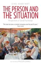 The Person and the Situation: Perspectives of Social Psychology ebook by Lee Ross, Richard E Nisbett