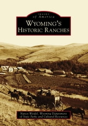 Wyoming's Historic Ranches ebook by Nancy Weidel,Wyoming Department of State Parks and Cultural Resources