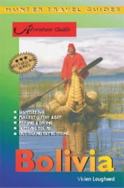 Bolivia Adventure Guide ebook by Lougheed, Vivien