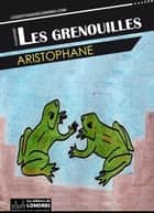 Les grenouilles ebook by Aristophane