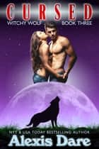Cursed: Witchy Wolf Book 3 ebook by Alexis Dare