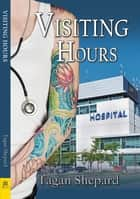 Visiting Hours ebook by Tagan Shepard