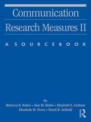 Communication Research Measures II - A Sourcebook ebook by Rebecca B. Rubin,Alan M Rubin,Elizabeth Graham,Elizabeth M. Perse,David Seibold