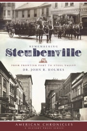 Remembering Steubenville - From Frontier Fort to Steel Valley ebook by Dr. John R. Holmes