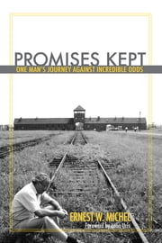 Promises Kept - One Man's Journey Against Incredible Odds ebook by Ernest W. Michel