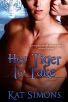 Her Tiger To Take ebook by Kat Simons