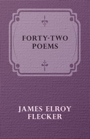 Forty-Two Poems ebook by James Elroy Flecker