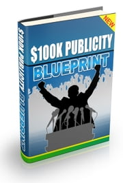 $100K Publicity Blueprint ebook by Anonymous
