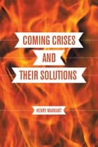 Coming Crises and Their Solutions - An Americans Handbook to Future Game Changers ebook by Henry Markant