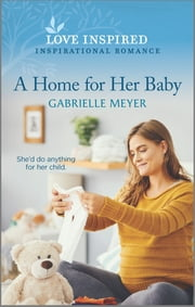 A Home for Her Baby ebook by Gabrielle Meyer