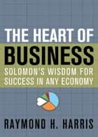 The Heart of Business ebook by Raymond Harris