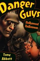 Danger Guys: Hollywood Halloween ebook by Tony Abbott