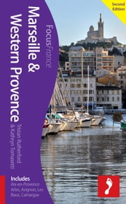 Marseille & Western Provence, 2nd edition: Includes Aix-en-Provence, Arles, Avignon, Les Baux, Camargue ebook by Kathryn Tomasetti,Tristan Rutherford