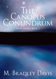 The Canopus Conundrum - Mind Fusion Book 2 ebook by M. Bradley Davis