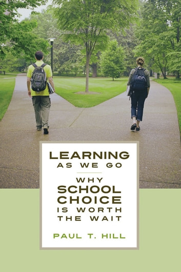 Learning as We Go - Why School Choice is Worth the Wait ebook by Paul T. Hill