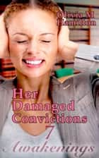 Her Damaged Convictions: Awakenings, Part 7 ebook by Olivia M. Hamilton