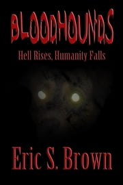 Bloodhounds: Hell Rises, Humanity Falls ebook by Eric S. Brown