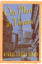 Our Man in Vienna ebook by Richard Timothy Conroy
