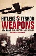 Hitler's Terror Weapons: The Price of Vengeance ebook by Roy Irons,Richard Overy