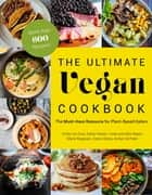 The Ultimate Vegan Cookbook - The Must-Have Resource for Plant-Based Eaters ebook by Emily von Euw, Kathy Hester, Amber St. Peter,...